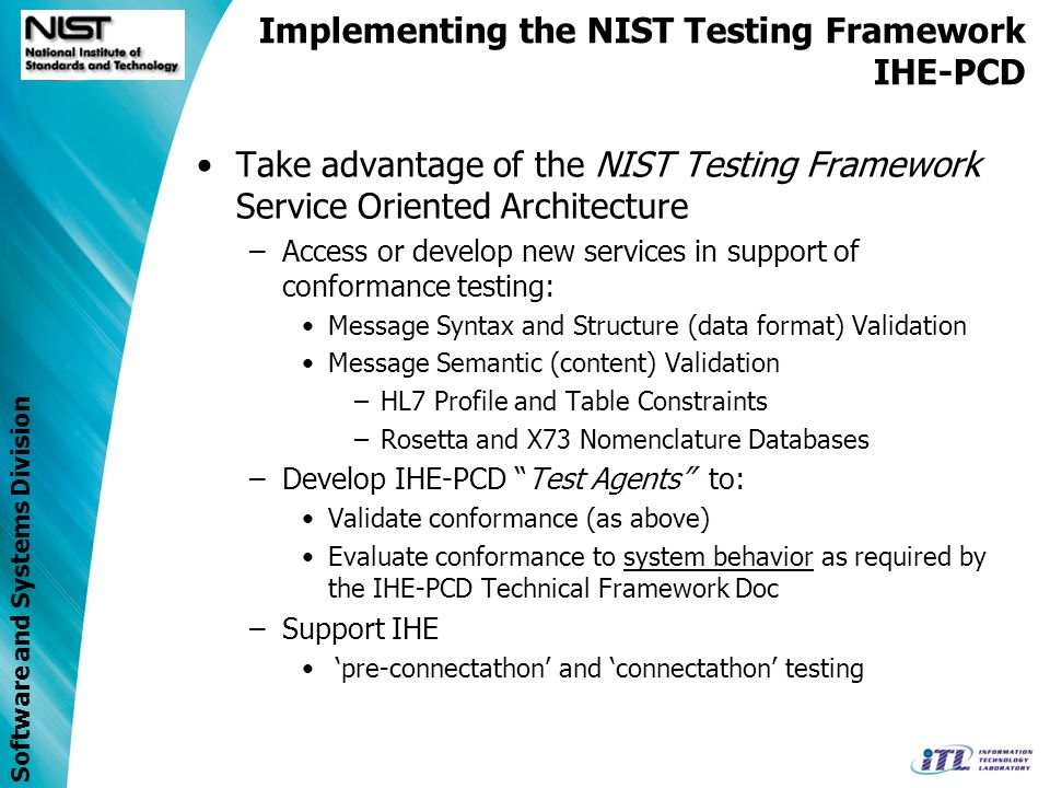 Software and Systems Division Test Environments Instance Testing –Conformance (e.g., against HL7 2.5 or CDA) Implementation conforms to Spec.