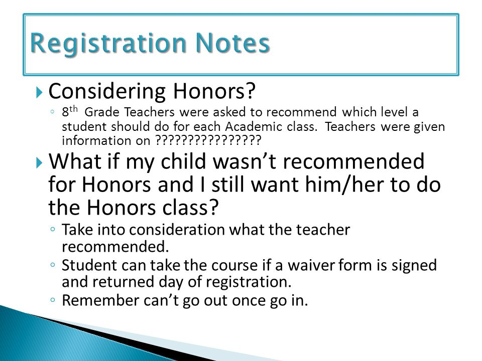 Considering Honors? 8 th Grade Teachers were asked to recommend which level a student should do for each Academic class. Teachers were given informati