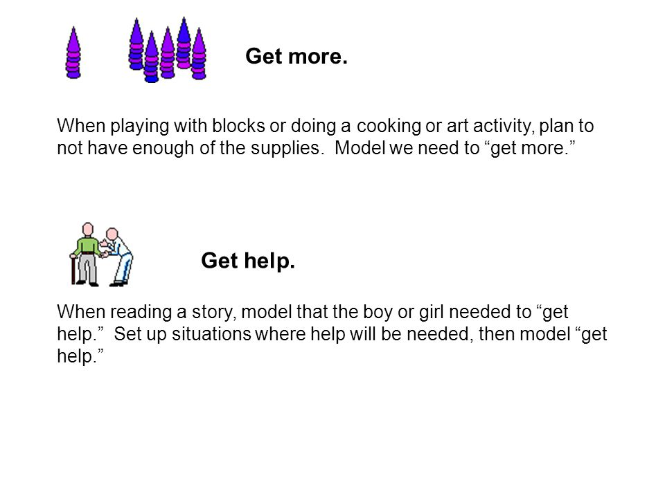 When playing with blocks or doing a cooking or art activity, plan to not have enough of the supplies.