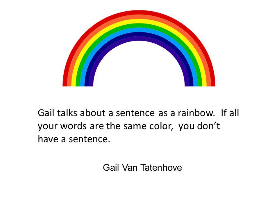 Gail Van Tatenhove Gail talks about a sentence as a rainbow.