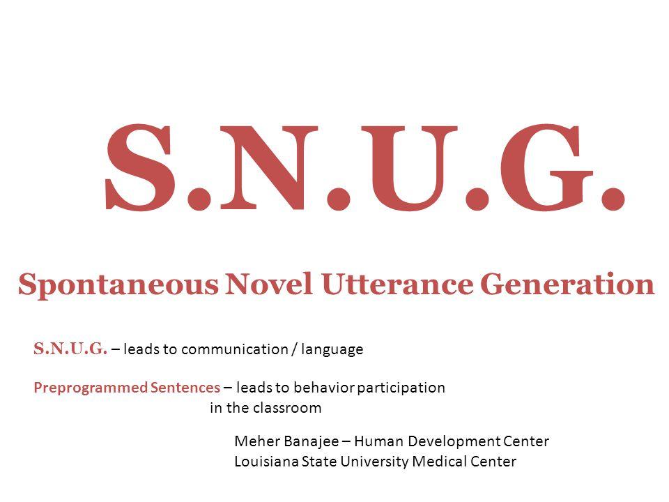 S.N.U.G. Spontaneous Novel Utterance Generation S.N.U.G.