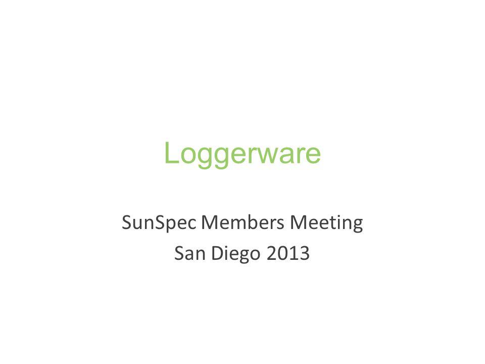 Loggerware SunSpec Members Meeting San Diego 2013