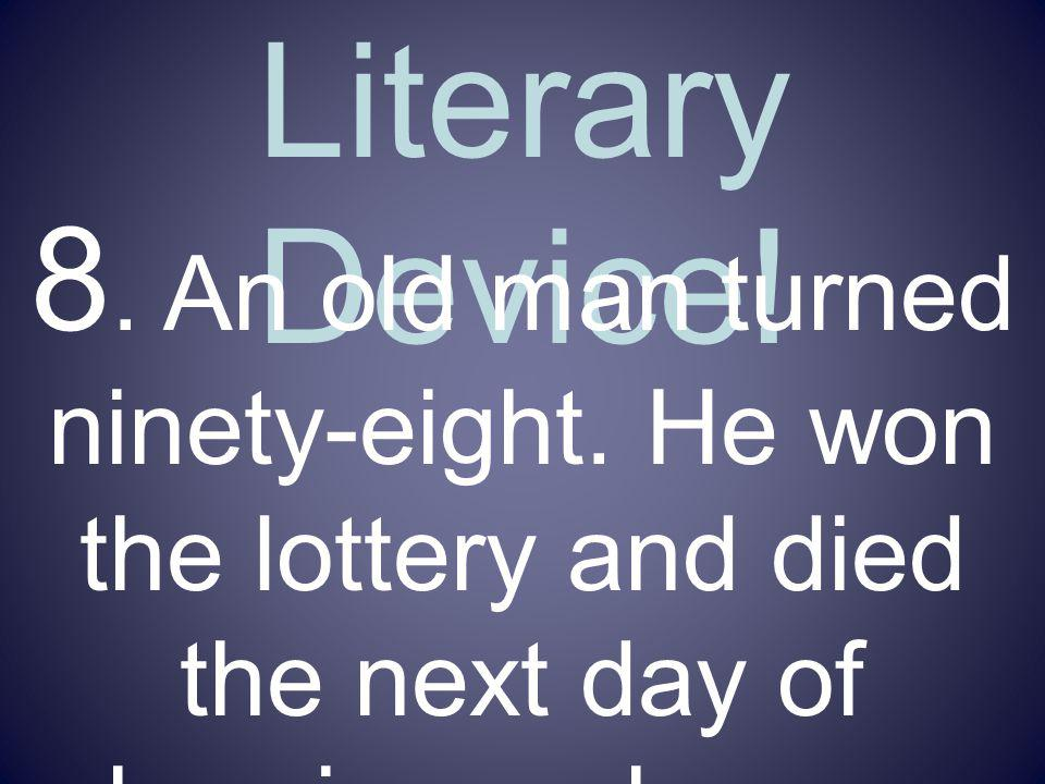 Name That Literary Device.8. An old man turned ninety-eight.