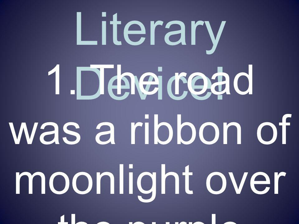 Name That Literary Device! 1. The road was a ribbon of moonlight over the purple moor.