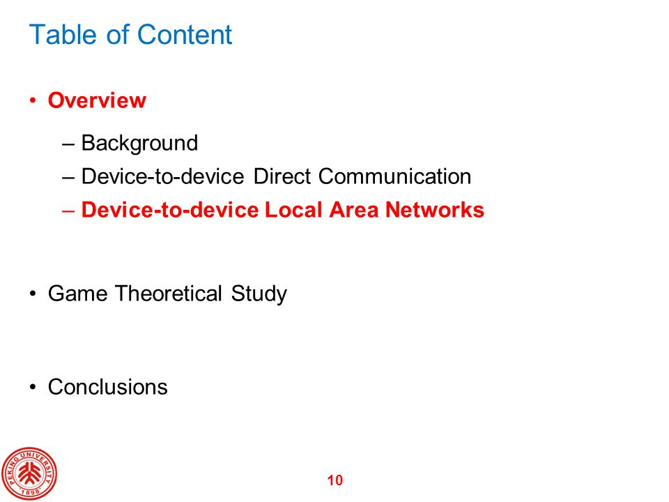10 Table of Content Overview –Background –Device-to-device Direct Communication –Device-to-device Local Area Networks Game Theoretical Study Conclusio