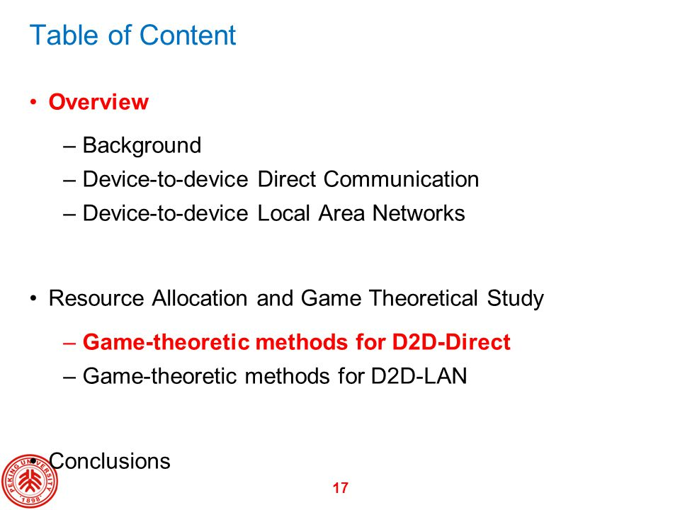 17 Table of Content Overview –Background –Device-to-device Direct Communication –Device-to-device Local Area Networks Resource Allocation and Game The
