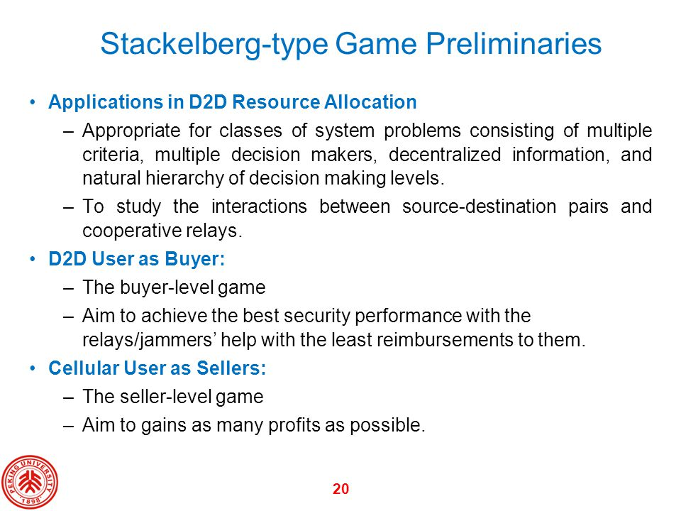 20 Stackelberg-type Game Preliminaries Applications in D2D Resource Allocation –Appropriate for classes of system problems consisting of multiple crit