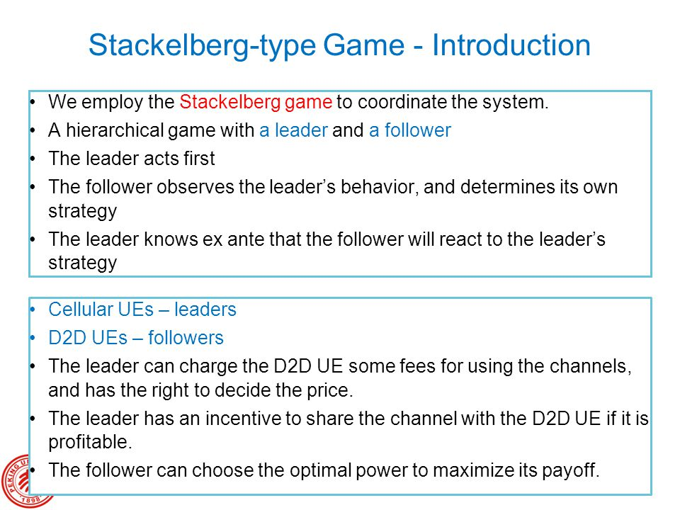 23 Stackelberg-type Game - Introduction We employ the Stackelberg game to coordinate the system. A hierarchical game with a leader and a follower The