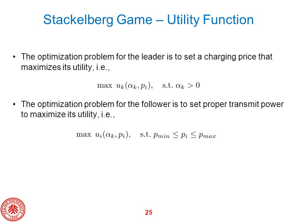 25 The optimization problem for the leader is to set a charging price that maximizes its utility, i.e., The optimization problem for the follower is t