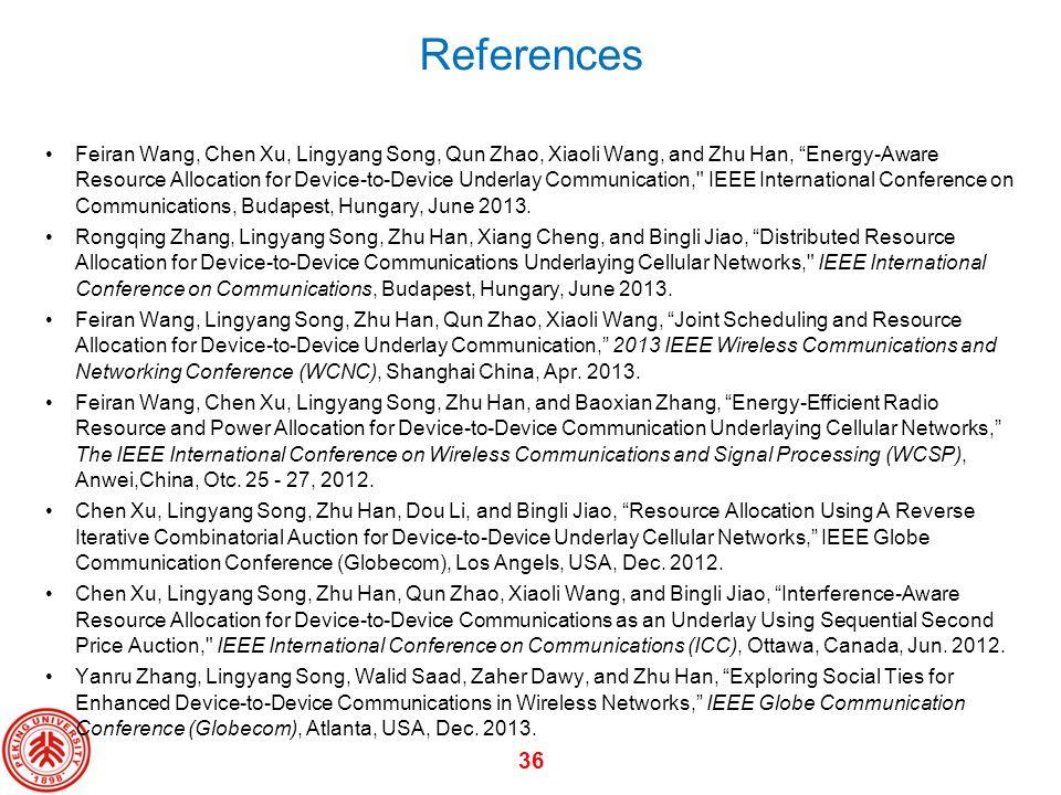 36 References Feiran Wang, Chen Xu, Lingyang Song, Qun Zhao, Xiaoli Wang, and Zhu Han, Energy-Aware Resource Allocation for Device-to-Device Underlay