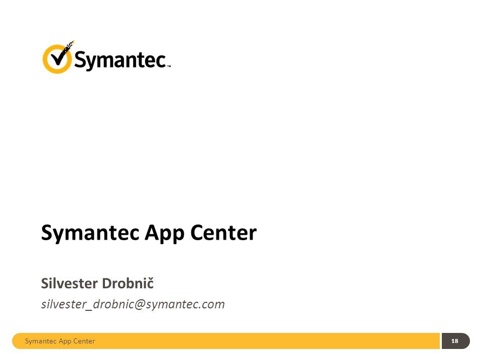 Symantec App Center 18 Symantec App Center Silvester Drobnič silvester_drobnic@symantec.com