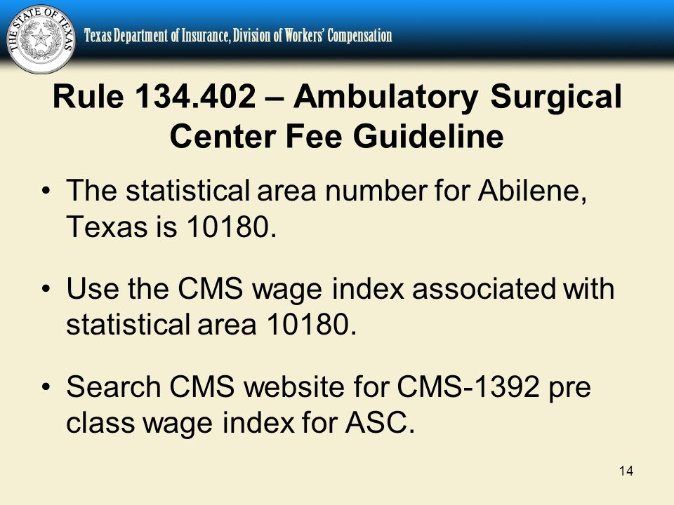 14 Rule 134.402 – Ambulatory Surgical Center Fee Guideline The statistical area number for Abilene, Texas is 10180.
