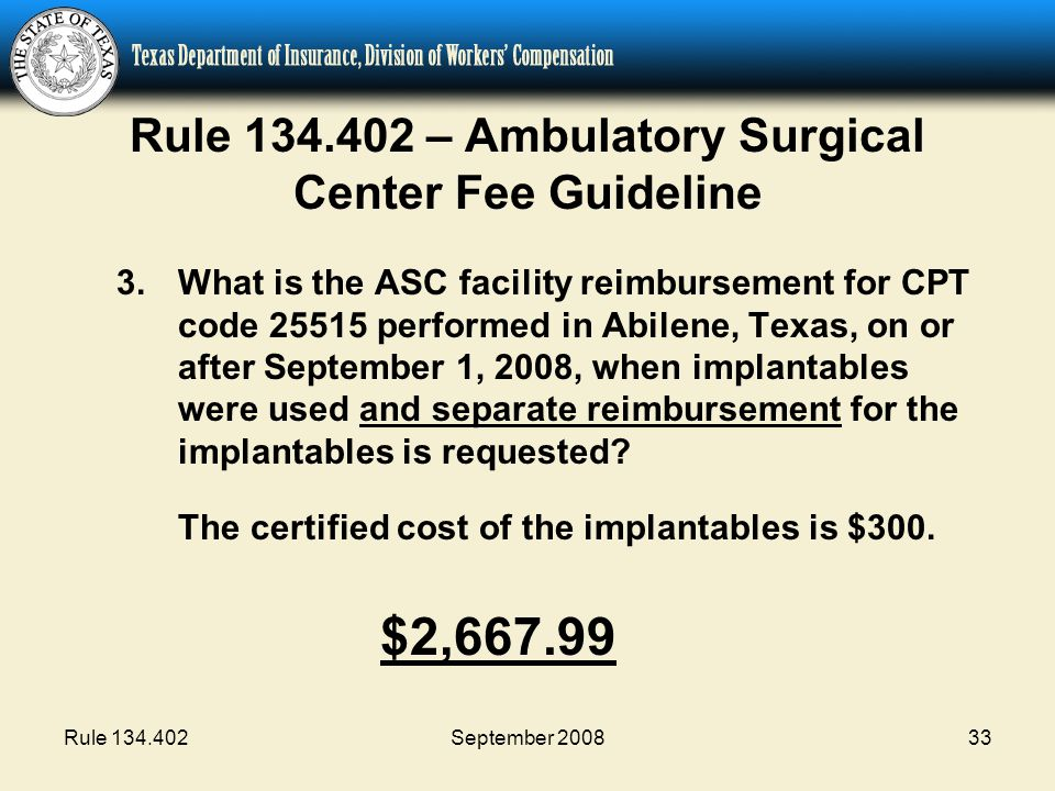 Rule 134.402September 200833 Rule 134.402 – Ambulatory Surgical Center Fee Guideline 3.What is the ASC facility reimbursement for CPT code 25515 perfo