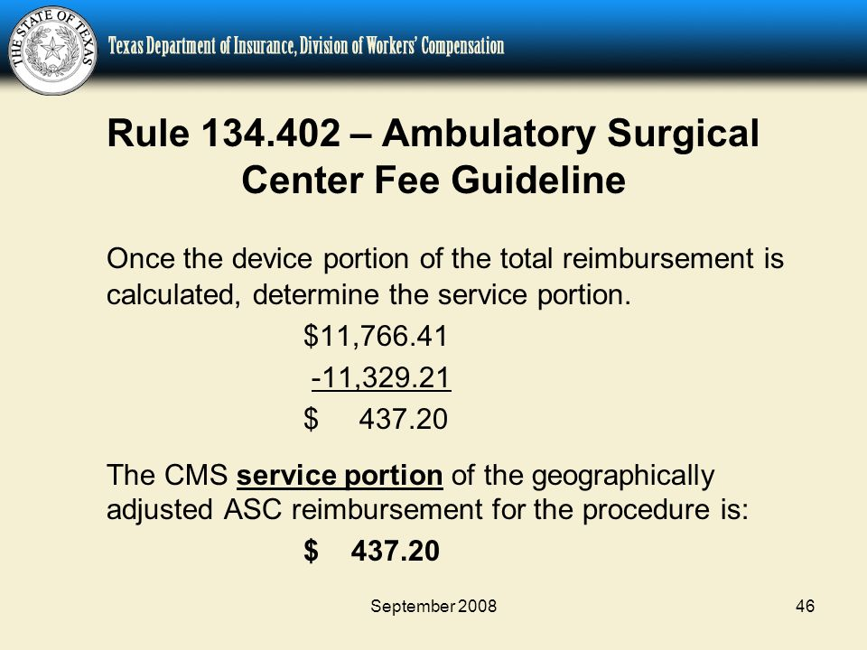 September 200846 Rule 134.402 – Ambulatory Surgical Center Fee Guideline Once the device portion of the total reimbursement is calculated, determine t