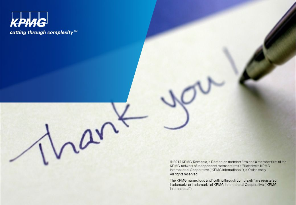 © 2013 KPMG Romania, a Romanian member firm and a member firm of the KPMG network of independent member firms affiliated with KPMG International Cooperative (KPMG International), a Swiss entity.