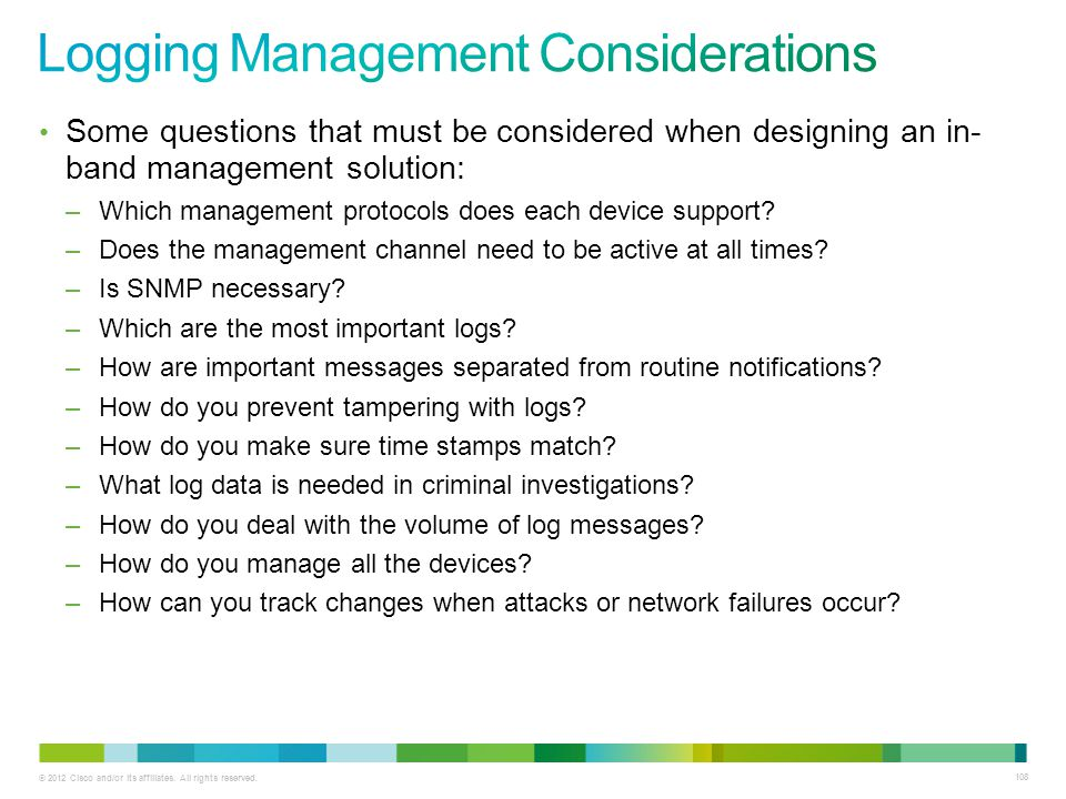 © 2012 Cisco and/or its affiliates. All rights reserved. 108 Some questions that must be considered when designing an in- band management solution: –W