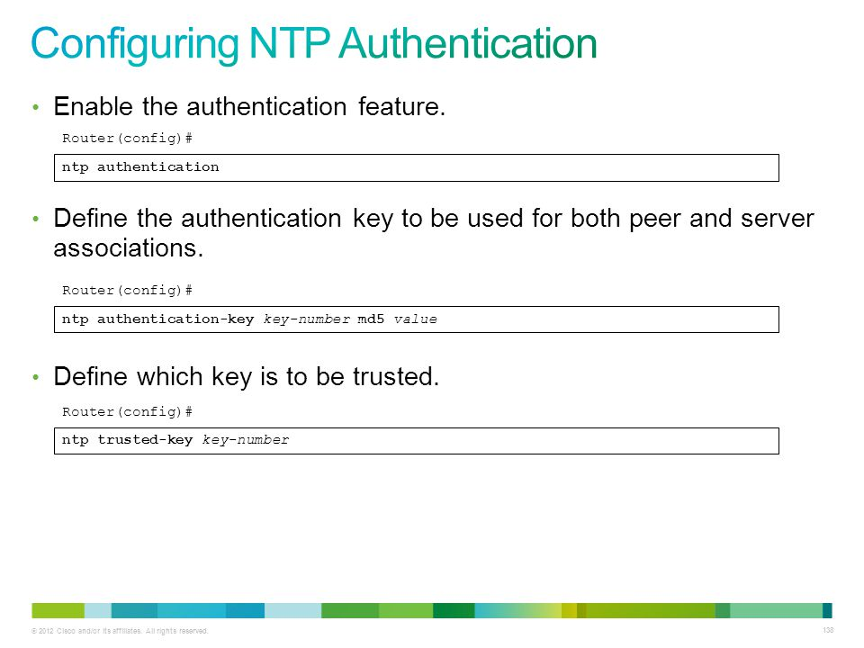 © 2012 Cisco and/or its affiliates. All rights reserved. 138 Enable the authentication feature. Define the authentication key to be used for both peer