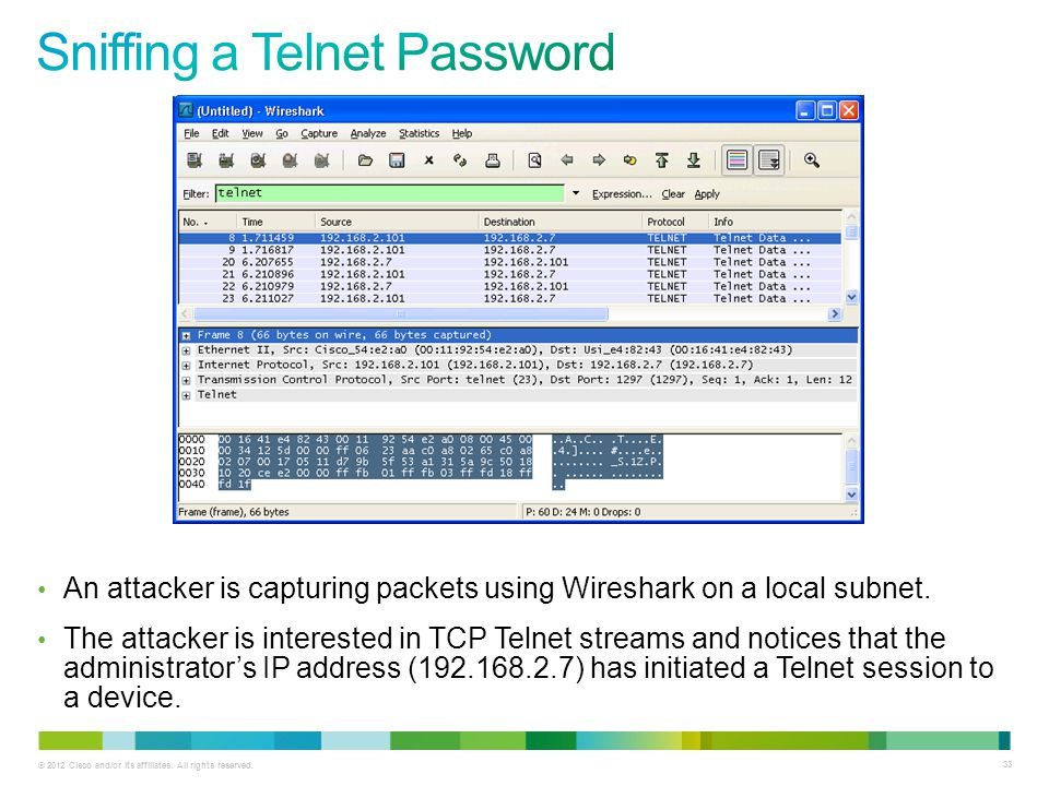 © 2012 Cisco and/or its affiliates. All rights reserved. 33 An attacker is capturing packets using Wireshark on a local subnet. The attacker is intere