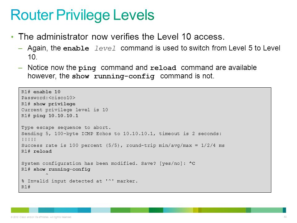 © 2012 Cisco and/or its affiliates. All rights reserved. 53 The administrator now verifies the Level 10 access. –Again, the enable level command is us