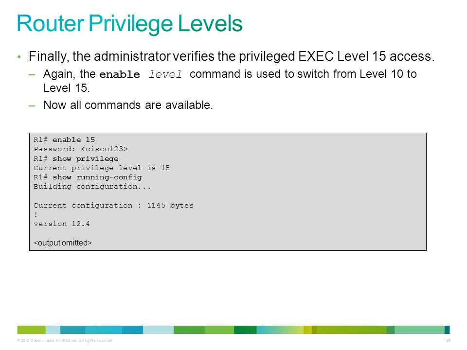 © 2012 Cisco and/or its affiliates. All rights reserved. 54 Finally, the administrator verifies the privileged EXEC Level 15 access. –Again, the enabl