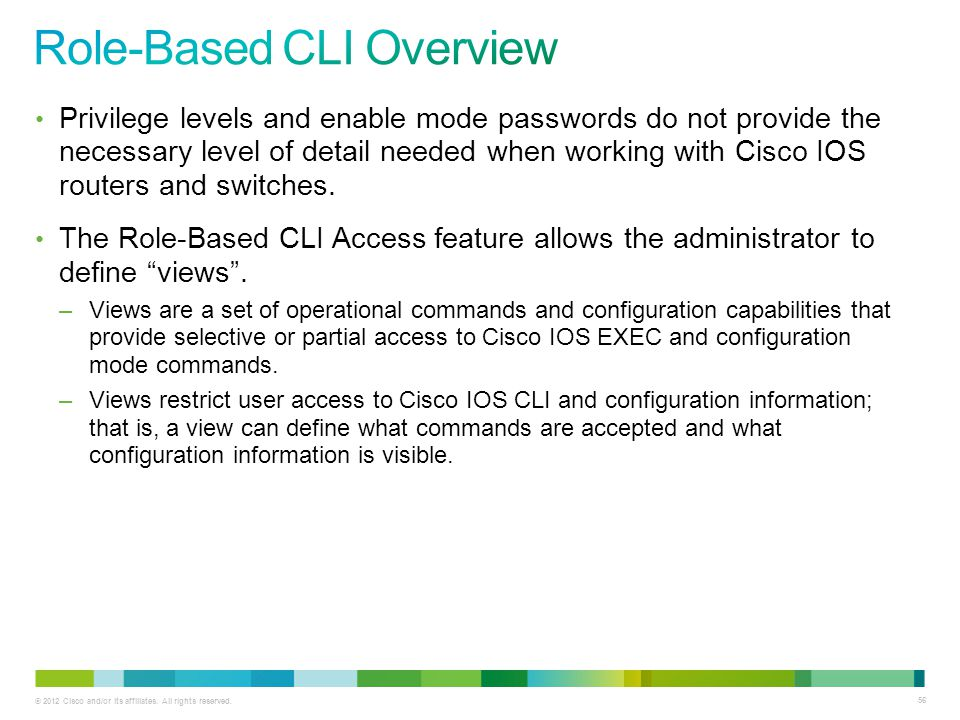 © 2012 Cisco and/or its affiliates. All rights reserved. 56 Privilege levels and enable mode passwords do not provide the necessary level of detail ne