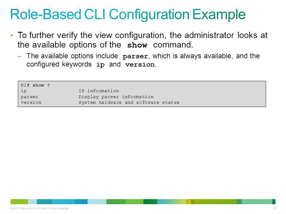 © 2012 Cisco and/or its affiliates. All rights reserved. 66 To further verify the view configuration, the administrator looks at the available options