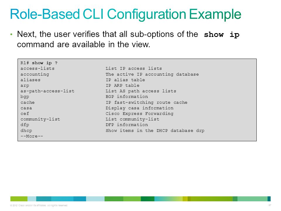 © 2012 Cisco and/or its affiliates. All rights reserved. 67 Next, the user verifies that all sub-options of the show ip command are available in the v