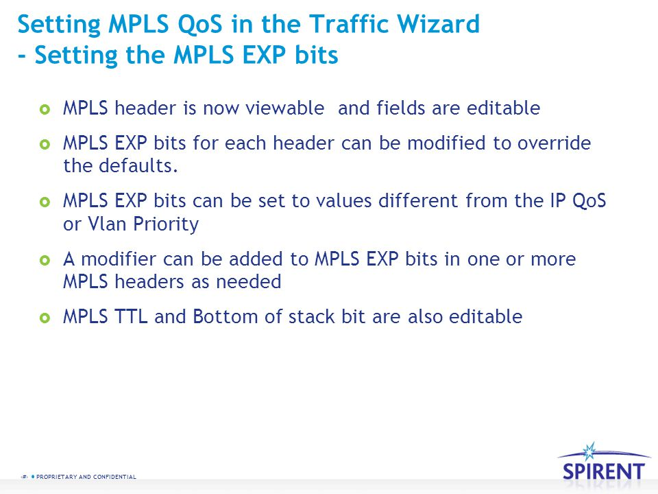 13 PROPRIETARY AND CONFIDENTIAL Setting MPLS QoS in the Traffic Wizard - Setting the MPLS EXP bits MPLS header is now viewable and fields are editable