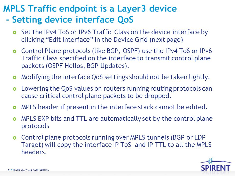 3 PROPRIETARY AND CONFIDENTIAL MPLS Traffic endpoint is a Layer3 device - Setting device interface QoS Set the IPv4 ToS or IPv6 Traffic Class on the d