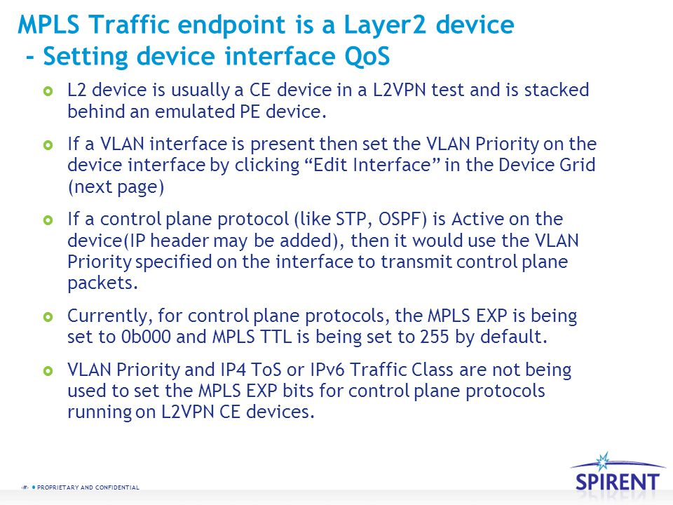 7 PROPRIETARY AND CONFIDENTIAL MPLS Traffic endpoint is a Layer2 device - Setting device interface QoS L2 device is usually a CE device in a L2VPN tes