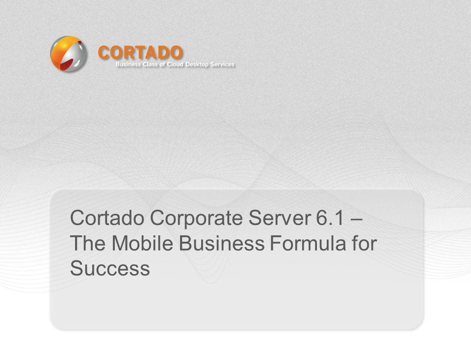 Cortado Corporate Server 6.1 – The Mobile Business Formula for Success