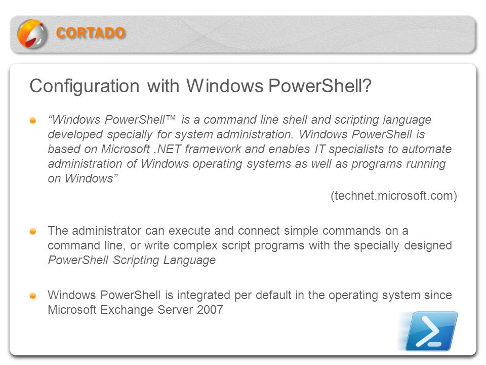 Configuration with Windows PowerShell? Windows PowerShell is a command line shell and scripting language developed specially for system administration