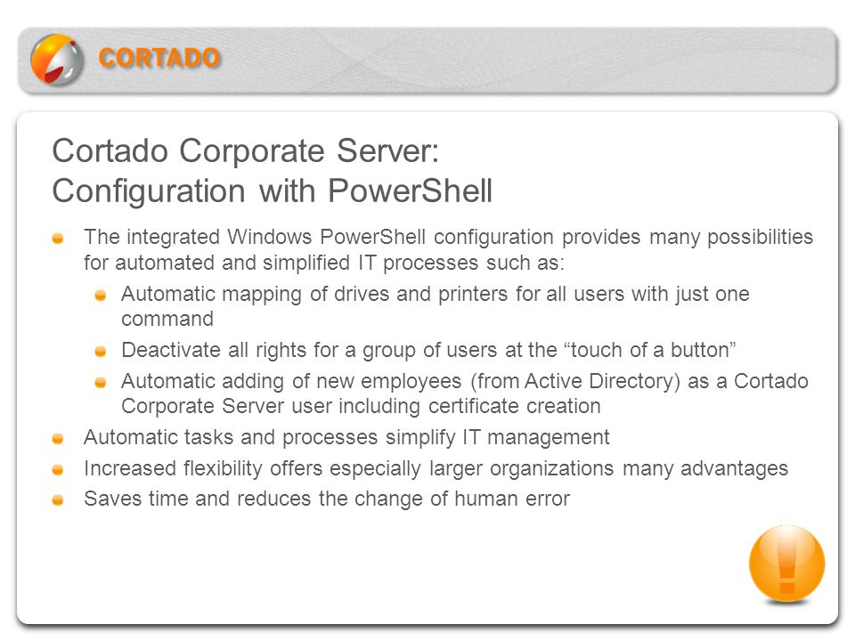 Cortado Corporate Server: Configuration with PowerShell The integrated Windows PowerShell configuration provides many possibilities for automated and