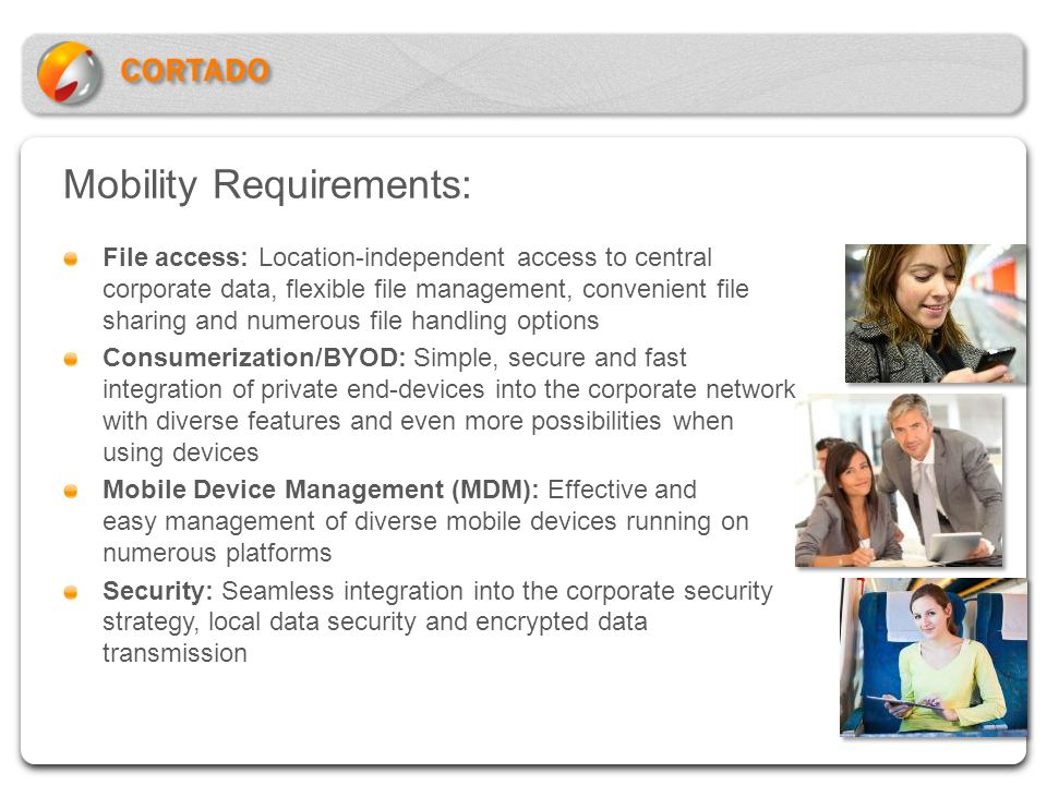 Mobility Requirements: File access: Location-independent access to central corporate data, flexible file management, convenient file sharing and numer