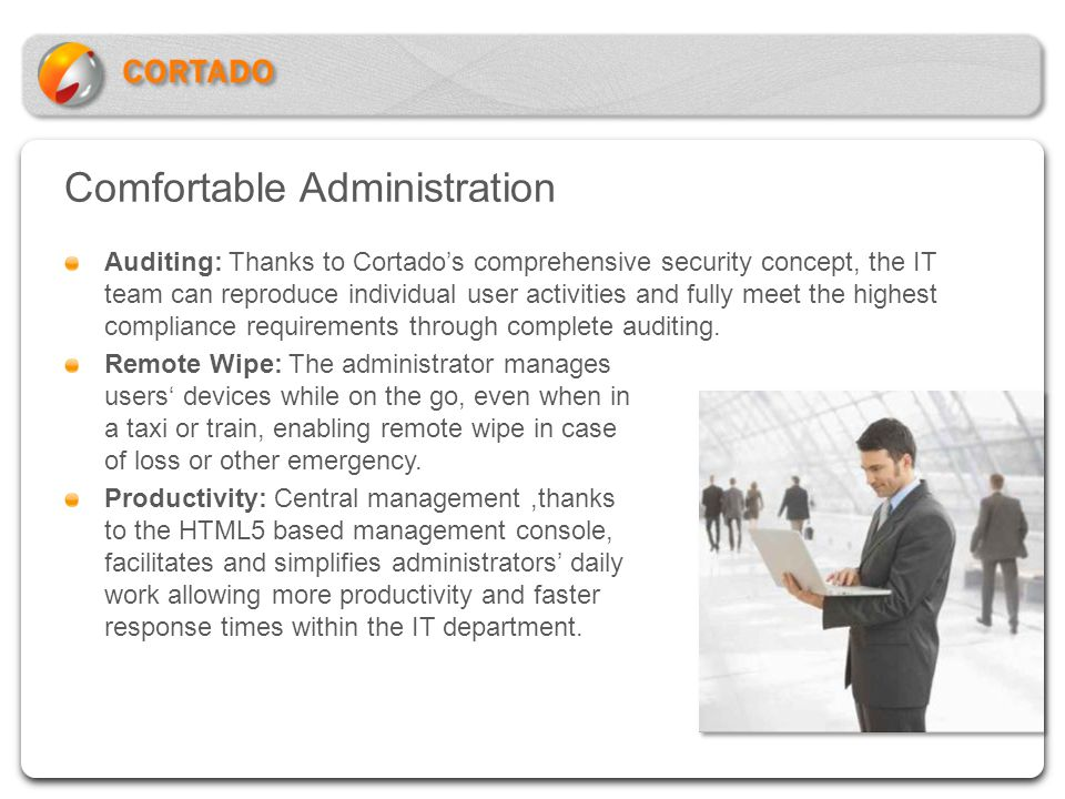Comfortable Administration Auditing: Thanks to Cortados comprehensive security concept, the IT team can reproduce individual user activities and fully