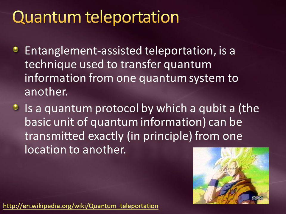 Entanglement-assisted teleportation, is a technique used to transfer quantum information from one quantum system to another. Is a quantum protocol by