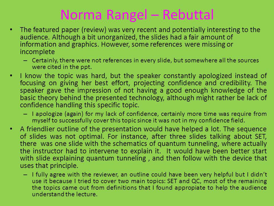 Norma Rangel – Rebuttal The featured paper (review) was very recent and potentially interesting to the audience. Although a bit unorganized, the slide