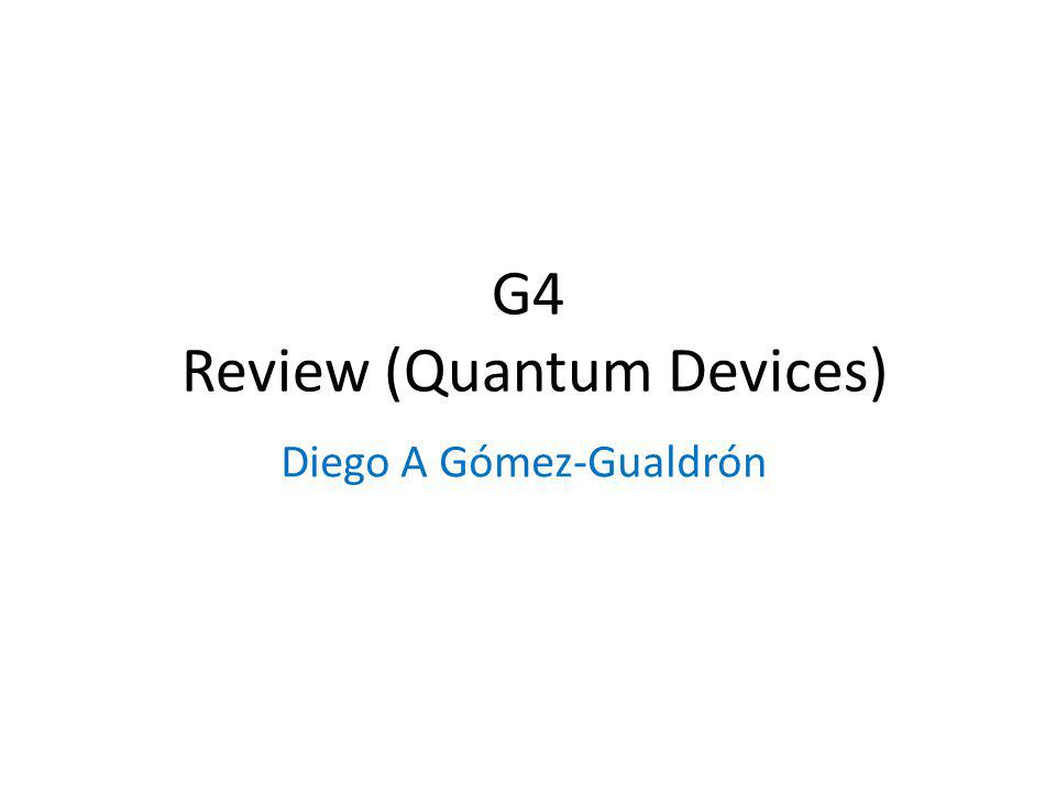 G4 Review (Quantum Devices) Diego A Gómez-Gualdrón
