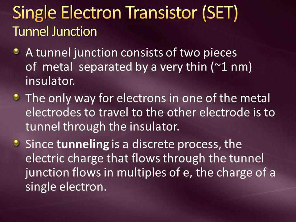A tunnel junction consists of two pieces of metal separated by a very thin (~1 nm) insulator.