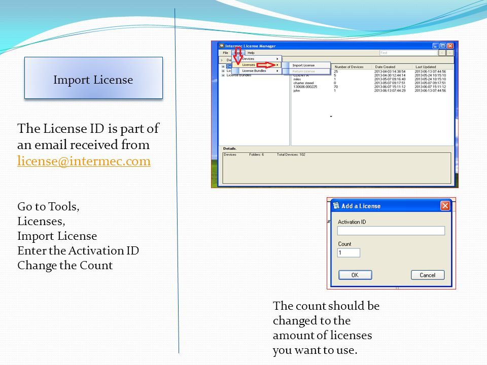 Import License The License ID is part of an email received from license@intermec.com license@intermec.com The count should be changed to the amount of licenses you want to use.