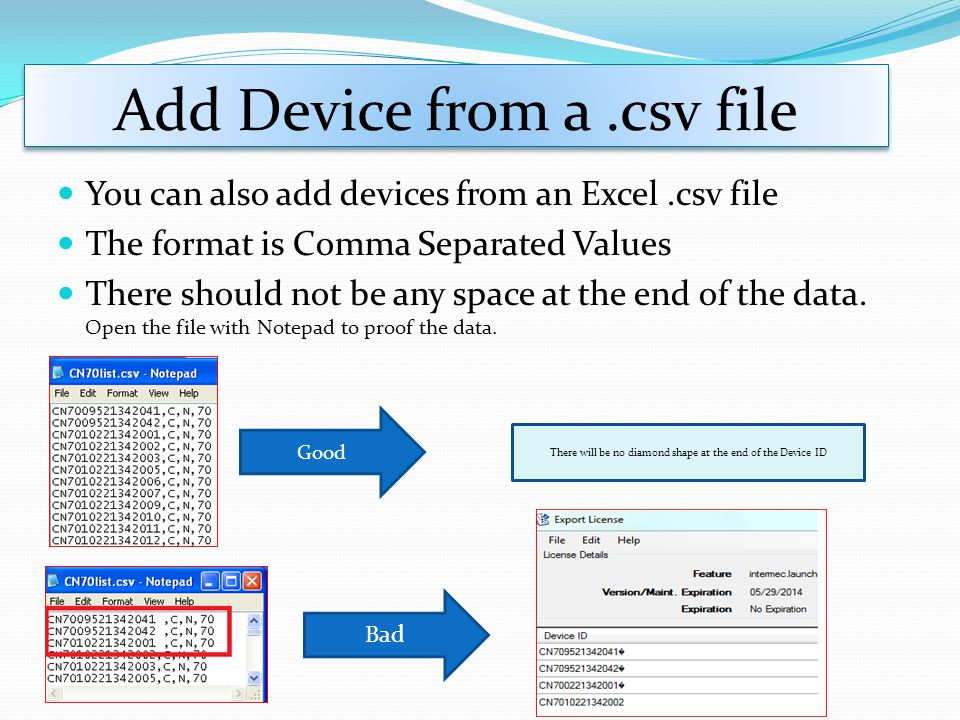 Add Device from a.csv file You can also add devices from an Excel.csv file The format is Comma Separated Values There should not be any space at the end of the data.
