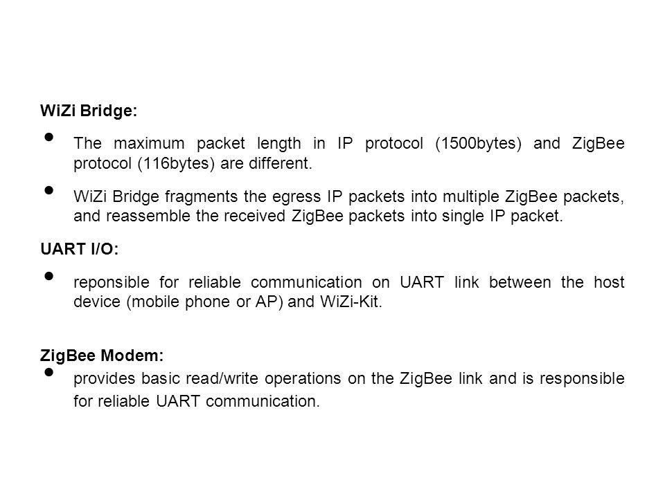 WiZi Bridge: The maximum packet length in IP protocol (1500bytes) and ZigBee protocol (116bytes) are different. WiZi Bridge fragments the egress IP pa