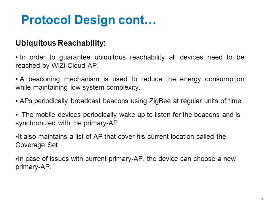 Protocol Design cont… Ubiquitous Reachability: In order to guarantee ubiquitous reachability all devices need to be reached by WiZi-Cloud AP. A beacon