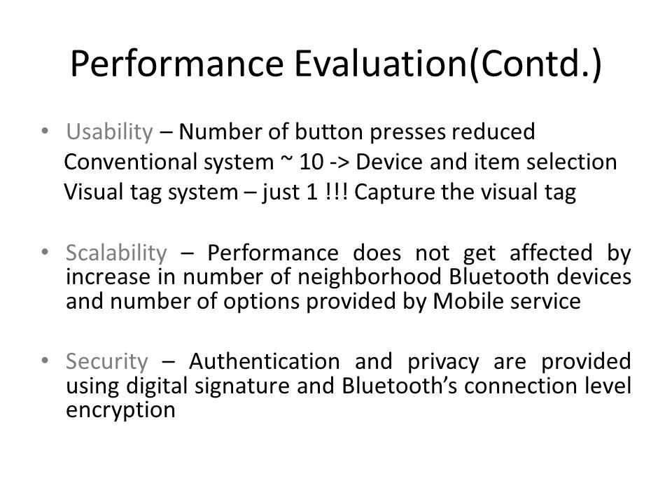 Performance Evaluation(Contd.) Usability – Number of button presses reduced Conventional system ~ 10 -> Device and item selection Visual tag system – just 1 !!.