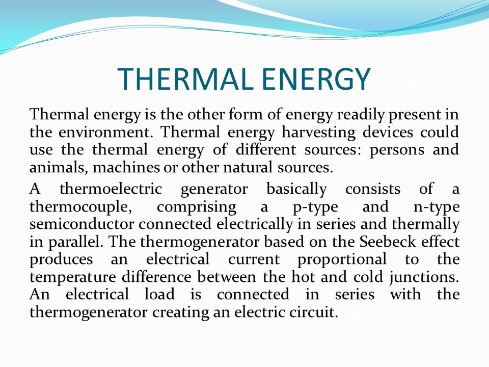 THERMAL ENERGY Thermal energy is the other form of energy readily present in the environment.