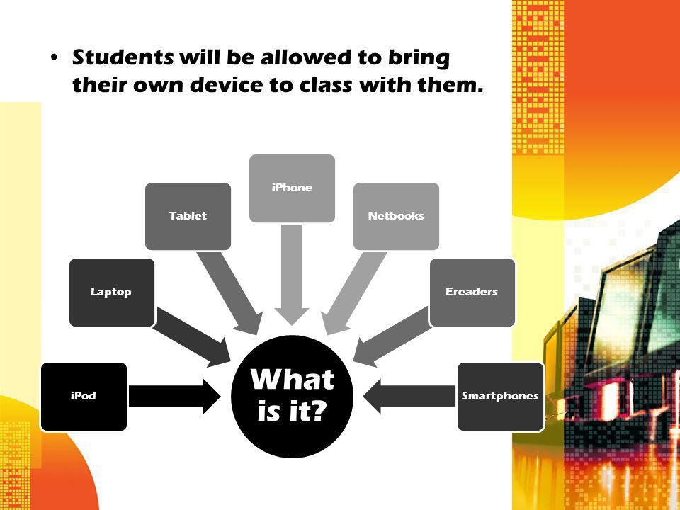 Students will be allowed to bring their own device to class with them.