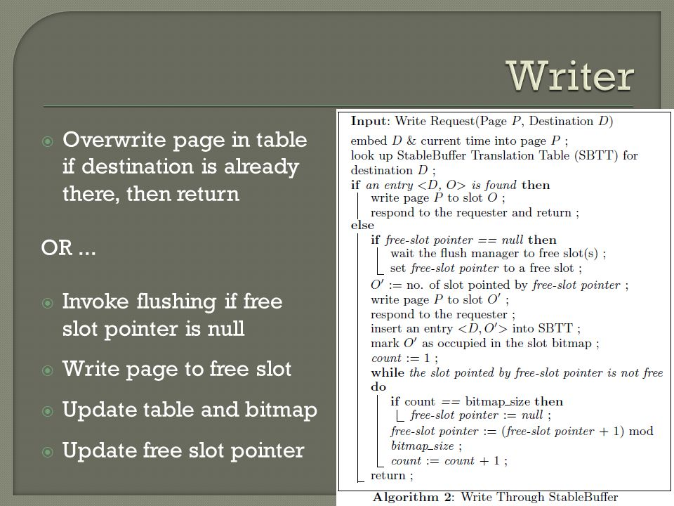 Overwrite page in table if destination is already there, then return OR... Invoke flushing if free slot pointer is null Write page to free slot Update