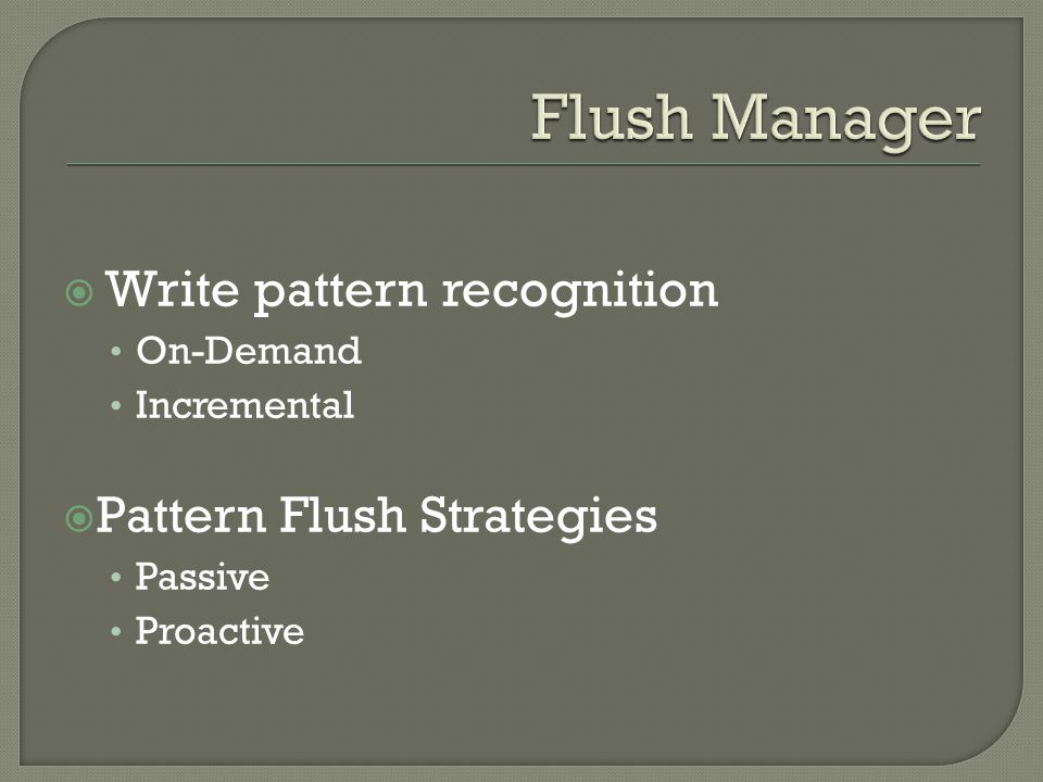 Write pattern recognition On-Demand Incremental Pattern Flush Strategies Passive Proactive