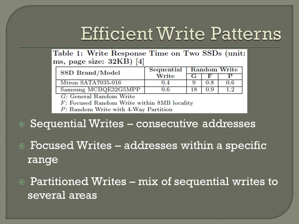 Sequential Writes – consecutive addresses Focused Writes – addresses within a specific range Partitioned Writes – mix of sequential writes to several