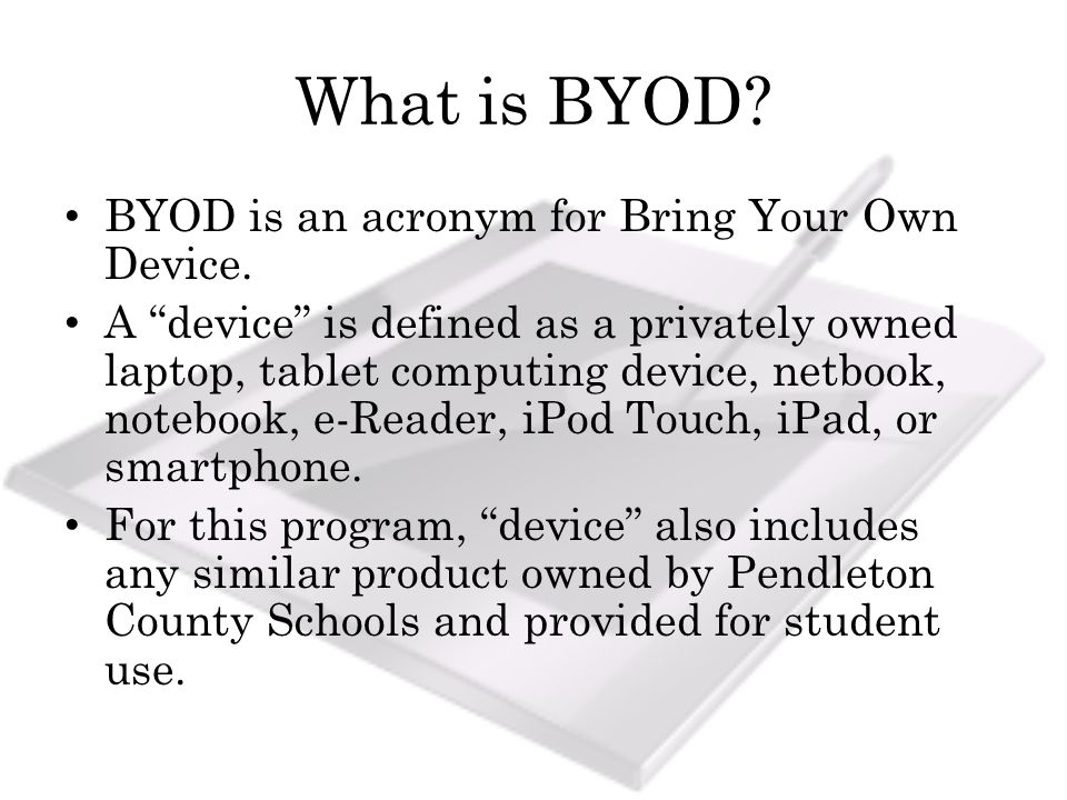 What is BYOD. BYOD is an acronym for Bring Your Own Device.